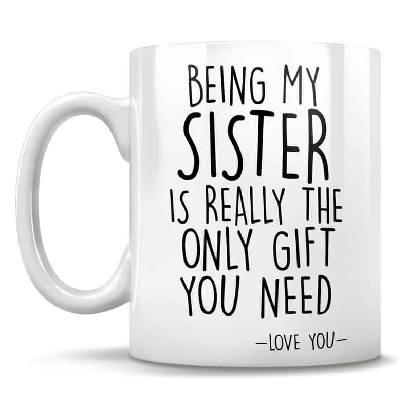 Funny Sister Mug Gift - Gifts for Sister Who Has Everything